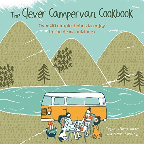The Clever Campervan Cookbook: Over 20 simple dishes to enjoy in the great outdoors