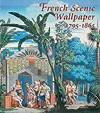 French scenic wallpaper 1795-1865