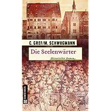 Die Seelenwärter: Historischer Roman (Historische Romane im GMEINER-Verlag)