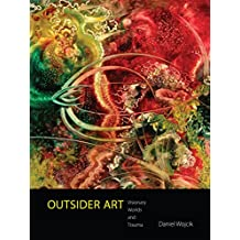 Outsider Art: Visionary Worlds and Trauma (English Edition)