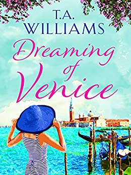Dreaming of Venice: The perfect feel-good read for this summer by [Williams, T.A.]