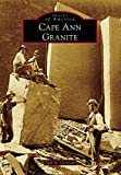 Cape Ann Granite (Images of America)