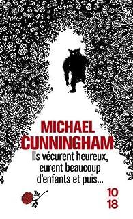 Ils vécurent heureux, eurent beaucoup d'enfants et puis... par Michael Cunningham