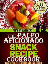 The Paleo Aficionado Snack Recipe Cookbook (The Paleo Diet Meal Recipe Cookbooks 4)