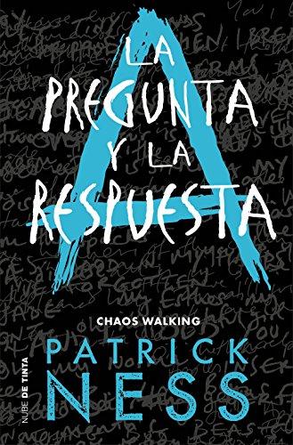 La pregunta y la respuesta (Chaos Walking 2) por Patrick Ness