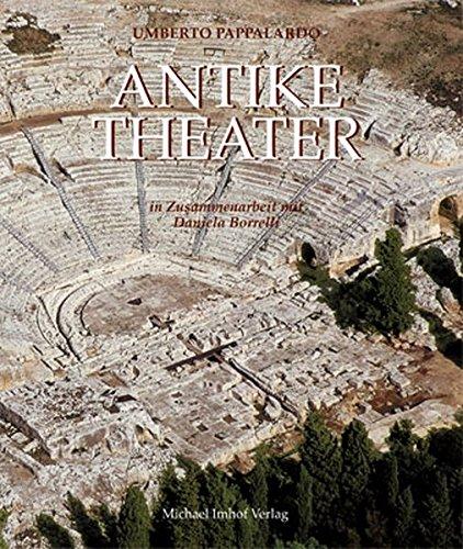 Antike Theater: Architektur, Kunst und Dichtung der Griechen und Römer
