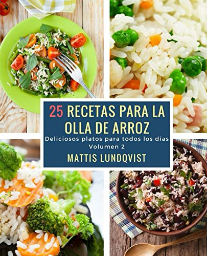 25 recetas para la olla de arroz: Deliciosos platos para todos los días por Mattis Lundqvist