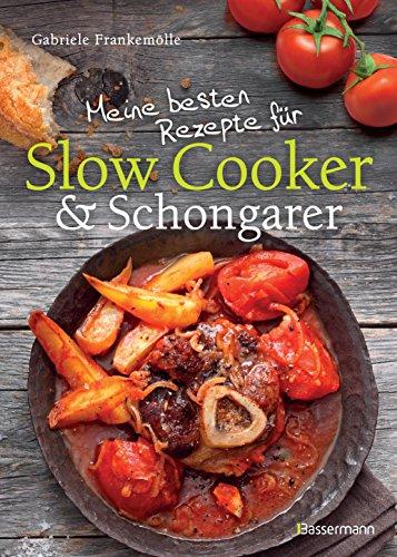 Meine besten Rezepte für Slow Cooker und Schongarer: Langsam kochen für mehr Geschmack (Küche Slow Cooker)
