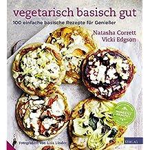 Vegetarisch basisch gut: 100 einfache basische Rezepte für Geniesser