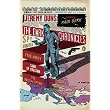 The Dark Chronicles: A Spy Trilogy: Free Agent/Song of Treason/The Moscow Option: Omnibus Edition