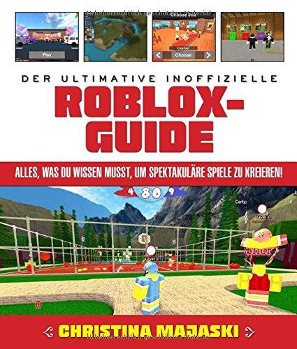 Der ultimative inoffizielle Roblox-Guide: Alles, was du wissen musst, um spektakuläre Spiele zu kreieren! (Ios 3d Spiel Programmierung)