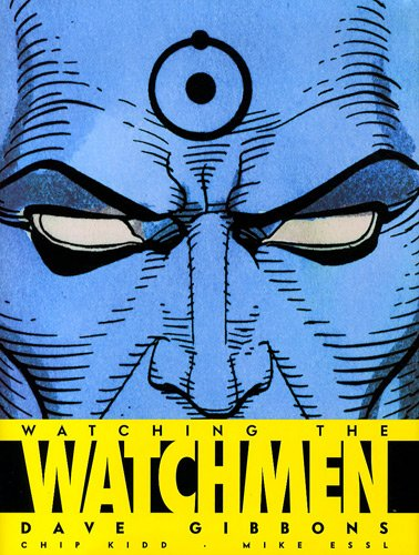 Watching The Watchmen par Dave Gibbons, Chip Kidd, Mike Essl