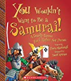 You Wouldn't Want to Be a Samurai!: A Deadly Career You'd Rather Not Pursue