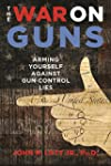 The War on Guns: Arming Yourself Agai...