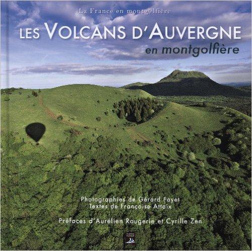 Les volcans d'auvergne en montgolfire de Aurlien Rougerie (Prface),Cyrille Zen (Prface),Franoise Attaix ( 9 novembre 2012 )