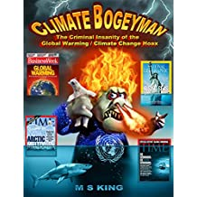 Climate Bogeyman: The Criminal Insanity of the Global Warming / Climate Change Hoax (English Edition)
