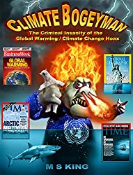 Climate Bogeyman: The Criminal Insanity of the Global Warming/Climate Change Hoax