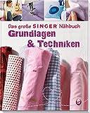 Das große SINGER Nähbuch ? Grundlagen & Techniken (Singer Nähbücher) - Eva Maria Heller