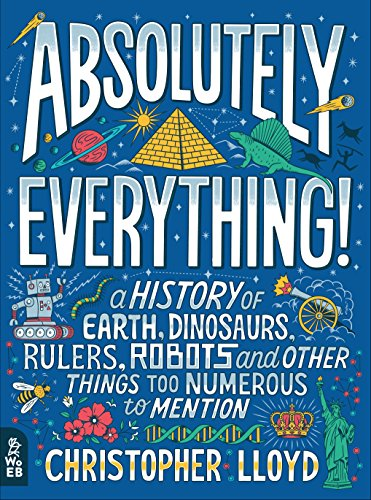 Absolutely Everything!: A History of Earth, Dinosaurs, Rulers, Robots and Other Things Too Numerous to Mention por Christopher Lloyd