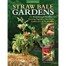 Straw Bale Gardens: The Breakthrough Method for Growing Vegetables Anywhere, Earlier and with No Weeding by Joel Karsten (2013-03-15)