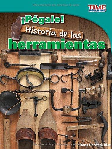 ¡pégale!: Historia de Las Herramientas (TIME For Kids en Español, Level 3) por Dona Herweck Rice