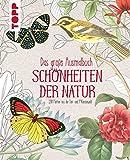 Das große Ausmalbuch. Schönheiten der Natur: 120 Motive aus der Tier- und Pflanzenwelt