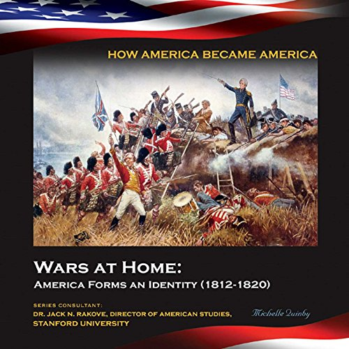 Wars at Home: America Forms an Identity (1812-1820) (How America Became America) Descargar Epub Ahora
