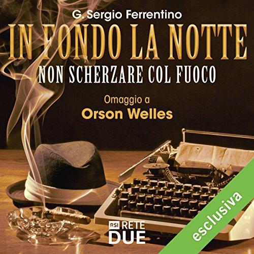 Non scherzare col fuoco (In fondo la notte - Omaggio a Orson Welles) | G. Sergio Ferrentino