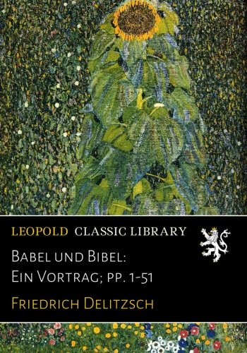 Babel und Bibel: Ein Vortrag; pp. 1-51