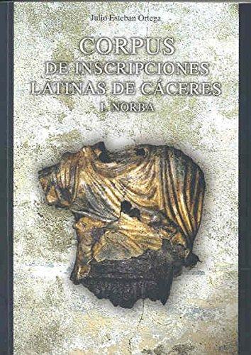 Descargar Libro Corpus de Inscripciones Latinas de Cáceres. I. Norba de Julio Esteban Ortega