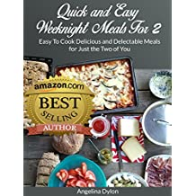 Quick and Easy Weeknight Meals For 2: Easy To Cook Delicious and Delectable Meals for Just the Two of You (English Edition)