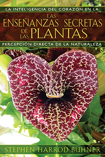 Las Ensenanzas Secretas de las Plantas: La Inteligencia del Corazon en la Percepcion Directa de la Naturaleza
