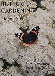 Butterfly Gardening - How to Encourage Butterflies to Visit and Breed in Your Garden (Gardening with Nature)