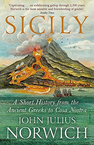 Sicily: A Short History, from the Greeks to Cosa Nostra por John Julius Norwich