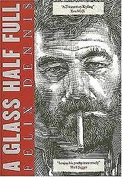 A Glass Half Full by Felix Dennis (2004-09-15)