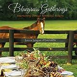 Bluegrass Gatherings Entertaining Through Kentucky's Seasons by Junior League of Louisville (2013-01-01)
