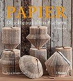 Papier-Objekte aus alten Büchern: 55 Projekte