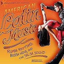 American Latin Music: Rumba Rhythms, Bossa Nova, and the Salsa Sound