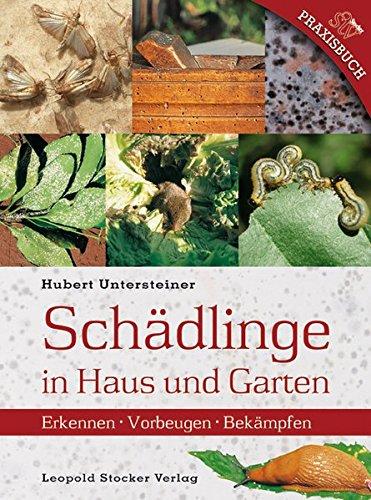 Schädlinge in Haus und Garten: Erkennen • Vorbeugen • Bekämpfen