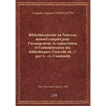 Bibliothéconomie ou Nouveau manuel complet pour l'arrangement, la conservation et l'administration d