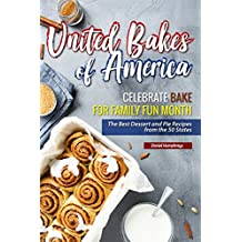 United Bakes of America: Celebrate Bake for Family Fun Month - The Best Dessert and Pie Recipes from the 50 States (English Edition)