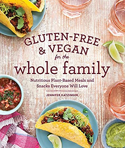 Gluten-Free & Vegan for the Whole Family: Nutritious Plant-Based Meals