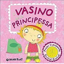 Il vasino della principessa. Ediz. illustrata
