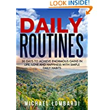 Daily Routines: 30 Days To Achieve Enormous Gains In Life, Love And Happiness With Simple Daily Habits (Daily Rituals, Health, Wealth, Love And Happiness)