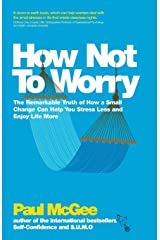 How Not To Worry: The Remarkable Truth of How a Small Change Can Help You Stress Less and Enjoy Life More Paperback