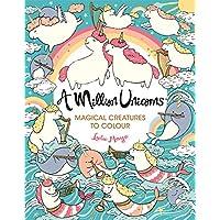 A Million Unicorns: Magical Creatures to Colour (A Million Creatures to Colour)