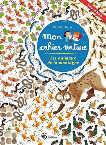 Les Animaux de la montagne - Mon cahier nature par Mariette Guigal