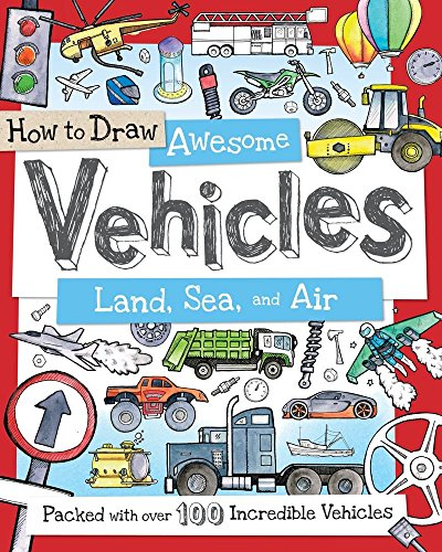 How to Draw Awesome Vehicles: Land, Sea, and Air: Packed with Over 100 Incredible Vehicles (Fiona Air)