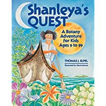 Shanleya's Quest: A Botany Adventure for Kids Ages 9 to 99 (English Edition)