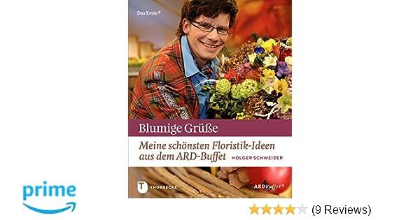 Holger Schweizer blumige grüße meine schönsten floristik ideen aus dem ard buffet